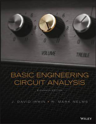 Basic Engineering Circuit Analysis, 11E by J. David Irwin