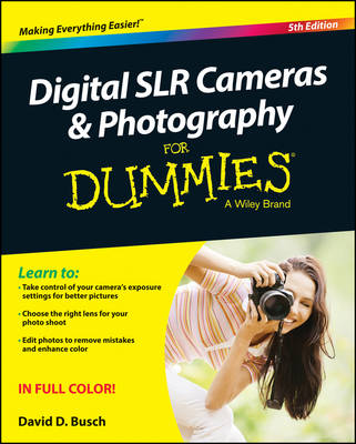 Digital SLR Cameras and Photography For Dummies by David D. Busch