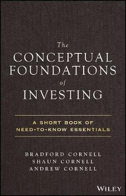 The Conceptual Foundations of Investing: A Short Book of Need-to-Know Essentials by Bradford Cornell