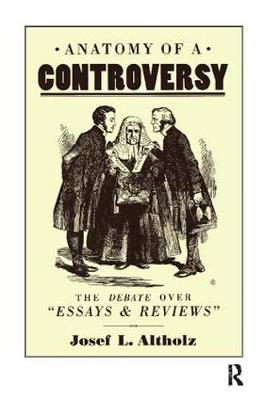 Anatomy of a Controversy: The Debate over 'Essays and Reviews' 1860-64 by Josef L. Altholz