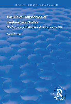 The Chief Constables of England and Wales: The Socio-legal History of a Criminal Justice Elite by David S. Wall