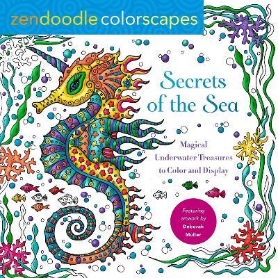 Zendoodle Colorscapes: Secrets of the Sea by Deborah Muller