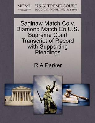 Saginaw Match Co V. Diamond Match Co U.S. Supreme Court Transcript of Record with Supporting Pleadings by R a Parker