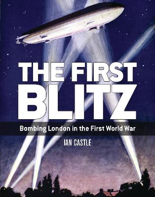 The First Blitz by Ian Castle