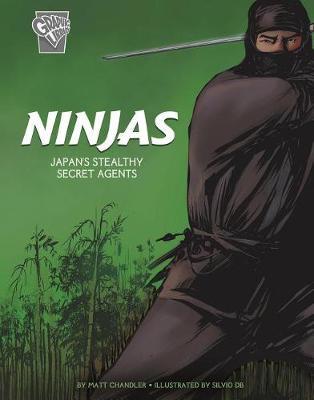 Warriors: Ninjas: Japan's Stealthy Secret Agents: Japan's Stealthy Secret Agents by Matt Chandler