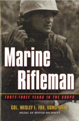 Marine Rifleman by Col.(Ret.) Wesley L. Fox