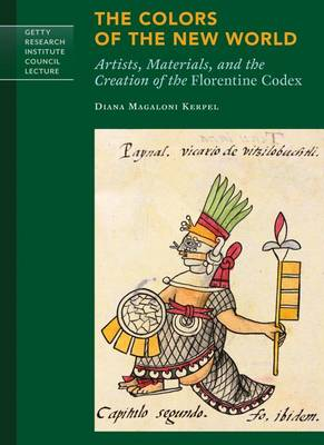 Colors of New World - Artists, Materials, and the Creation of the Florentine Codex book