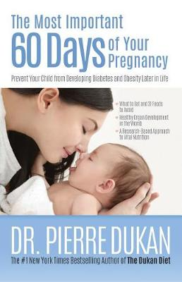 The Most Important 60 Days of Your Pregnancy by Dr Pierre Dukan