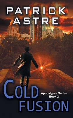 Cold Fusion (the Apocalypse Series, Book 2) by Patrick Astre