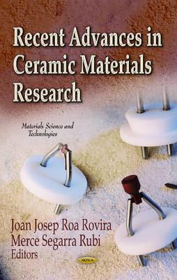 Recent Advances in Ceramic Materials Research by Joan Josep Roa Rovira