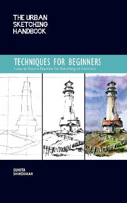 The Urban Sketching Handbook: Techniques for Beginners: How to Build a Practice for Sketching on Location book