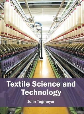 Textile Science and Technology by John Tegmeyer