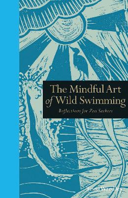 The Mindful Art of Wild Swimming by Tessa Wardley