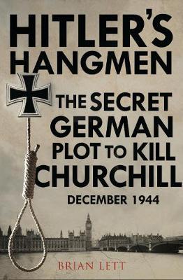 Hitler's Hangmen: The Plot to Kill Churchill by Brian Lett