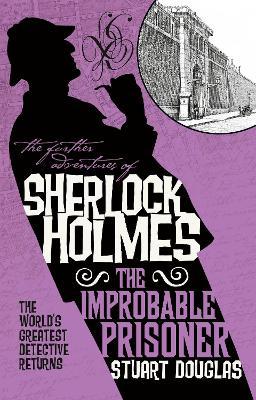 The Further Adventures of Sherlock Holmes - The Improbable Prisoner by Stuart Douglas