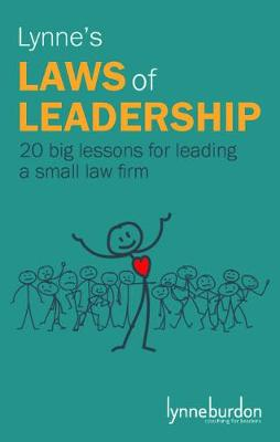 Lynne's Laws of Leadership: 20 big lessons from leading a small law firm by Lynne Burdon