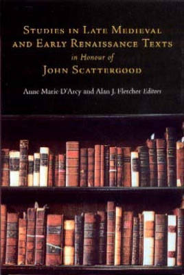 Studies in Late Medieval and Renaissance Texts in Honour of John Scattergood by Anne-Marie D'Arcy