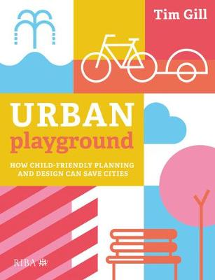 Urban Playground: How Child-Friendly Planning and Design Can Save Cities book