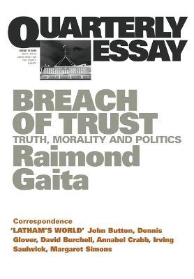 Breach Of Trust: Truth, Morality & Politics: Quarterly Essay16 by Raimond Gaita