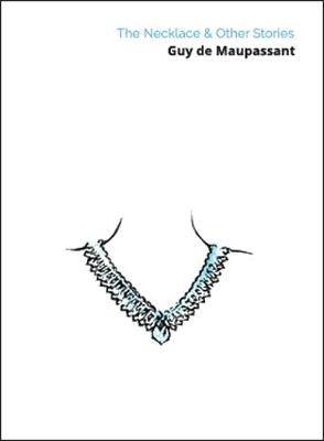 The Necklace  & Other Stories by Guy De Maupassant