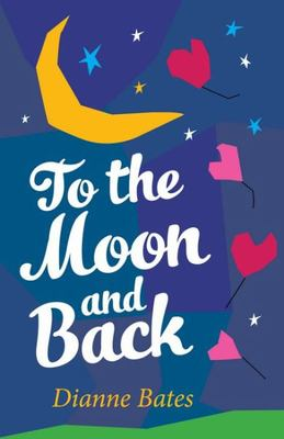 To the Moon and Back by Dianne Bates