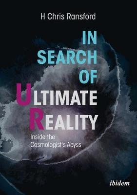 In Search of Ultimate Reality - Inside the Cosmologist's Abyss book