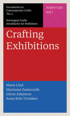 Crafting Exhibitions by Glenn Adamson