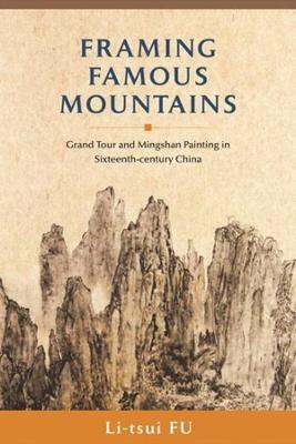 Framing Famous Mountains: Grand Tour and Mingshan Paintings in Sixteenth-century China book