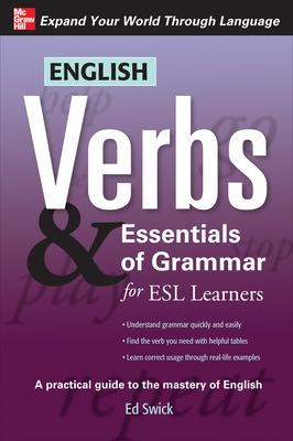 English Verbs & Essentials of Grammar for ESL Learners by Ed Swick
