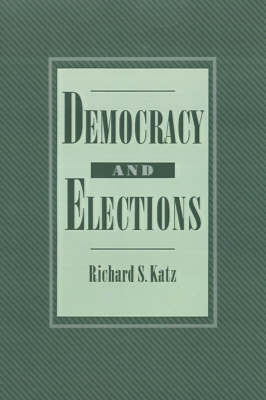 Democracy and Elections by Richard S. Katz