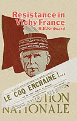 Resistance in Vichy France by H. R. Kedward