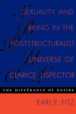 Sexuality and Being in the Poststructuralist Universe of Clarice Lispector by Earl E. Fitz