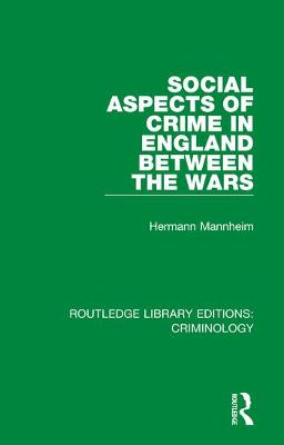 Social Aspects of Crime in England between the Wars by Hermann Mannheim