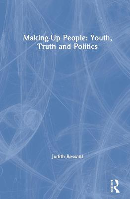 Making-Up People: Youth, Truth and Politics by Judith Bessant
