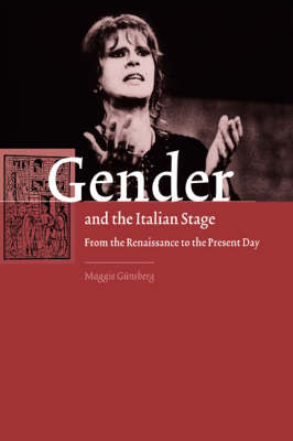 Gender and the Italian Stage by Maggie Gunsberg