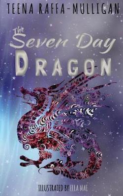 The Seven Day Dragon by Teena Raffa-Mulligan