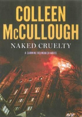 Naked Cruelty: A Carmine Delmonico Novel by Colleen McCullough