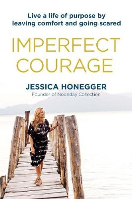 Imperfect Courage: Live a Life of Purpose by Leaving Comfort and Going Anyway by Jessica Honegger