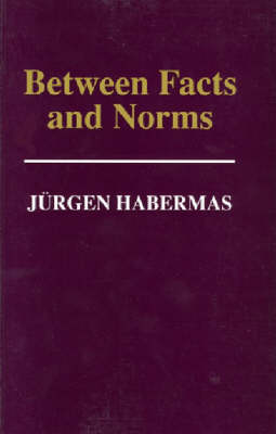 Between Facts and Norms by Jurgen Habermas
