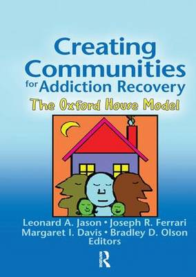 Creating Communities for Addiction Recovery by Leonard A. Jason