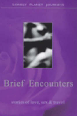 Brief Encounters: Stories of Love, Sex and Travel by Michelle De Kretser