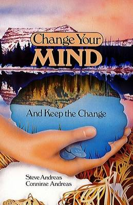 Change Your Mind-and Keep the Change by Steve Andreas