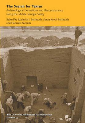 Search for Takrur - Archaeological Excavations and Reconnaissance along the Middle Senegal Valley by Roderick J. McIntosh