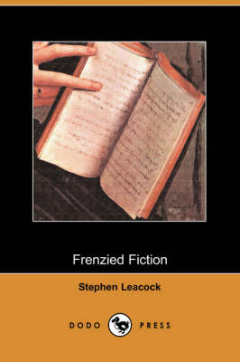 Frenzied Fiction (Dodo Press) by Stephen Leacock