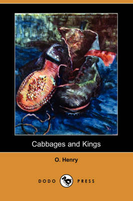 Cabbages and Kings (Dodo Press) by Henry O