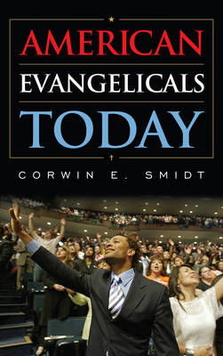 American Evangelicals Today by Corwin E. Smidt
