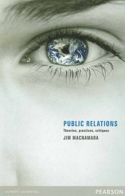 Public Relations: Theories, Practices, Critiques by Jim MacNamara