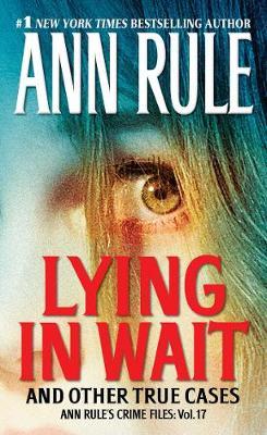 Lying in Wait: Ann Rule's Crime Files: Vol.17 by Ann Rule