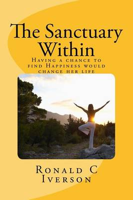The Sanctuary Within by Ronald C Iverson