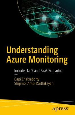 Understanding Azure Monitoring: Includes IaaS and PaaS Scenarios by Bapi Chakraborty